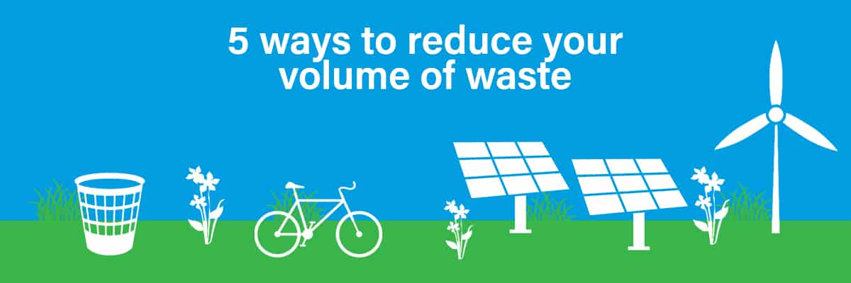 5 Ways To Reduce Your Volume Of Waste